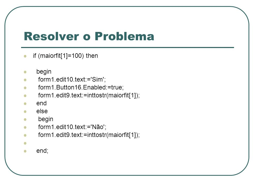 Resolver o Problema if (maiorfit[1]=100) then begin